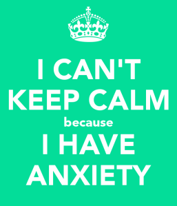 i-can-t-keep-calm-because-i-have-anxiety-28
